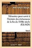 Mémoires pour servir à l'histoire de 1760 jusqu'en 1806-1810. T. 5