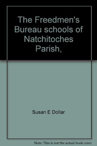 The Freedmen's Bureau schools of Natchitoches Parish, Louisiana, 1865-1868 by Susan E Dollar (1998-01-01) (1865-dollar)