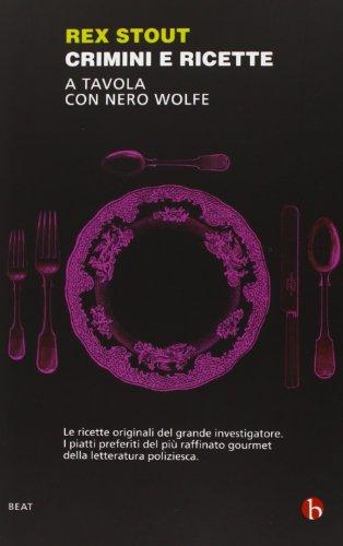 Crimini e ricette. A tavola con Nero Wolfe di Rex Stout,M. Togliani