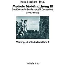 Mediengeschichte des Films 06. Mediale Mobilmachung III: Das Kino in der Bundesrepublik Deutschland von 1950-1963