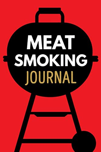 Meat Smoking Journal: BBQ Smoker Recipe Journal Book with Grill Prep Notes for Sauces & Rubs a Smoker Time Log & Cooking Results.