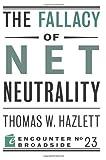 The Fallacy of Net Neutrality (Encounter Broadsides) by Thomas W Hazlett (2011-11-01)
