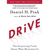 [Drive: The Surprising Truth about What Motivates Us]Drive: The Surprising Truth about What Motivates Us BY Pink, Daniel H.(Author)Hardcover