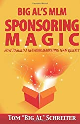 Big Al's MLM Sponsoring Magic: How to Build a Network Marketing Team Quickly 1st edition by Schreiter, Tom