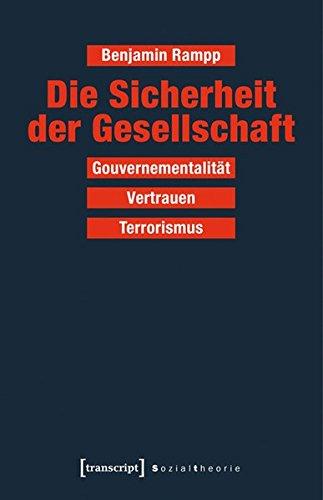 Die Sicherheit der Gesellschaft: Gouvernementalität - Vertrauen - Terrorismus (Sozialtheorie)