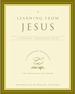Learning from Jesus: A Spiritual Formation Guide (A Renovare ...
