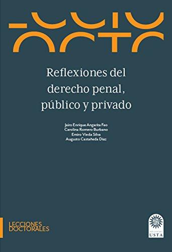 Reflexiones del derecho penal, público y privado (Lecciones doctorales nº 3) por Jairo Enríque Angarita Feo