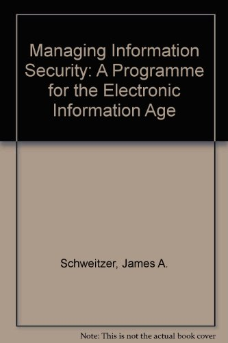 Managing Information Security: Administrative, Electronic, and Legal Measures to Protect Business Information: A Programme for the Electronic Information Age (Information-security-programm)