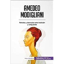 Amedeo Modigliani: Retratos y desnudos entre tradición y vanguardia (Arte y literatura)