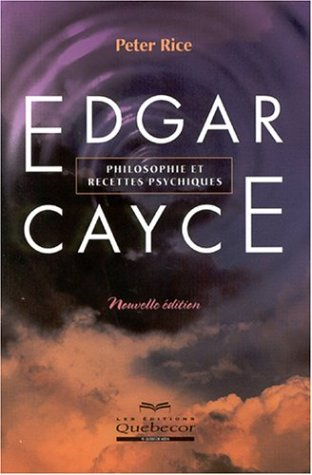 Edgar Cayce : Philosophie et recettes psychiques par Peter Rice