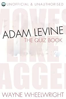 Adam Levine - The Quiz Book (Celebrity Trivia 5) (English Edition) par [Wheelwright, Wayne]