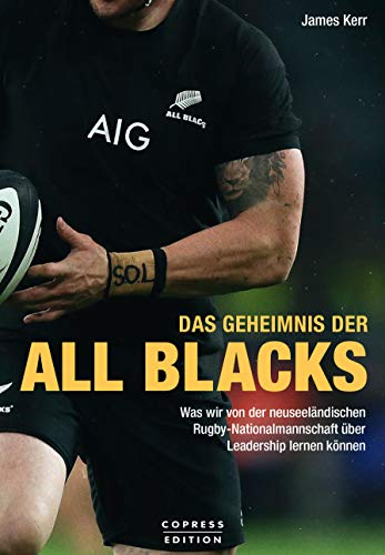 Das Geheimnis der All Blacks: Was wir von der neuseeländischen Rugby-Nationalmannschaft über Leadership lernen können. (Sport Rugby)