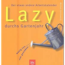 Lazy durchs Gartenjahr: Der etwas andere Arbeitskalender. Wenig tun –viel geniessen
