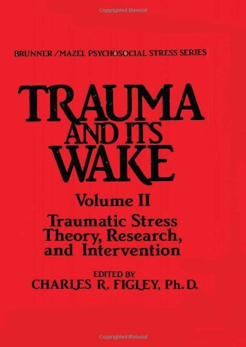 Trauma and Its Wake, Vol. 2: Traumatic Stress Theory, Research and Intervention (Brunner / Mazel Psychosocial Stress Series, No. 8) (1986-10-01)