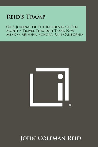 Reid's Tramp: Or A Journal Of The Incidents Of Ten Months Travel Through Texas, New Mexico, Arizona, Sonora, And California by Reid, John Coleman (2012) Paperback