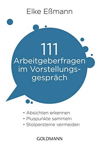 111 Arbeitgeberfragen im Vorstellungsgespräch: - Absichten erkennen  - - Pluspunkte sammeln  - - Stolpersteine vermeiden