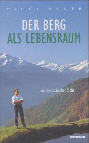 Der Berg als Lebensraum aus europäischer Sicht di Michl Ebner