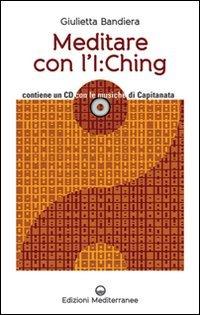 Meditare con l'I:Ching. Con CD Audio