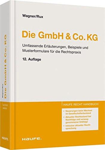 Die GmbH & Co.KG: Umfassende Erläuterungen, Beispiele und Musterformulare für die Rechtspraxis (Haufe Recht-Handbuch)