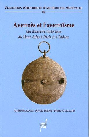 Averroès et l'averroïsme (XIIe - XVe siècle) : Un itinéraire historique du Haut Atlas à Paris et à Padoue par Bazzana, Nicole Bériou, P Guichard
