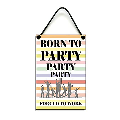 Born To Party Forced To Work Fun Plaque Handmade Wooden Home Sign 441