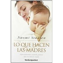 Lo Que Hacen las Madres: Especialmente Cuando Parece Que No Hacen nada (Books4pocket Crecimiento y Salud)