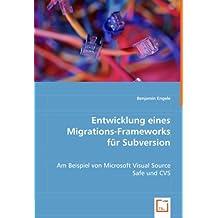 Entwicklung eines Migrations-Frameworksfür Subversion: Am Beispiel von Microsoft Visual Source Safe und CVS