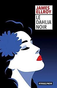 Le Quatuor de Los Angeles, tome 1 : Le Dahlia noir par James Ellroy