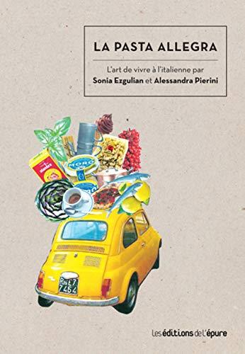 La pasta allegra: L'art de vivre à l'italienne par Sonia Ezgulian et Alessandra Pierini