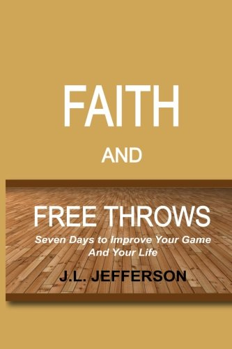 FAITH and FREE THROWS: Seven Days to Improve Your Game and Your Life