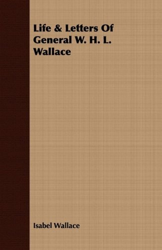 Life & Letters Of General W. H. L. Wallace by Isabel Wallace (2008-07-08)