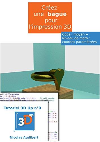 Une bague en forme de coeur pour l'impression 3D: Créez vous-même des objets pour l'impression 3D (Les tutoriels 3D UP t. 9) par Nicolas Audibert