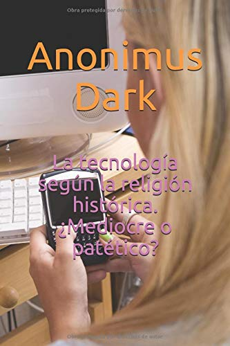La tecnología según la religión histórica. ¿Mediocre o patético?: Ciencia y ficción. Literatura clásica. Lo más nuevo. por Anonimus Dark