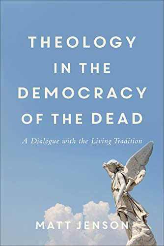 Theology in the Democracy of the Dead: A Dialogue with the Living Tradition (English Edition)