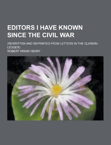 Editors I Have Known Since the Civil War; (Rewritten and Reprinted from Letters in the Clarion-Ledger)