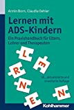 Lernen mit ADS-Kindern: Ein Praxishandbuch für Eltern, Lehrer und Therapeuten