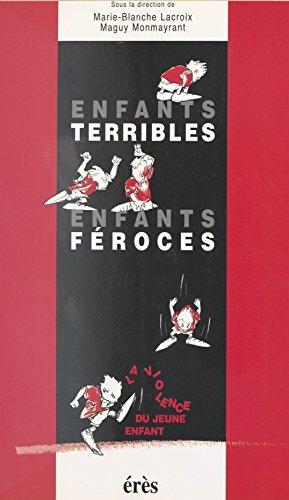 Enfants terribles, enfants féroces : La Violence du jeune enfant par Marie-Blanche Lacroix