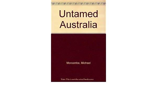 Untamed Australia: Amazon.co.uk: Michael Morcombe: 9780701800185: Books
