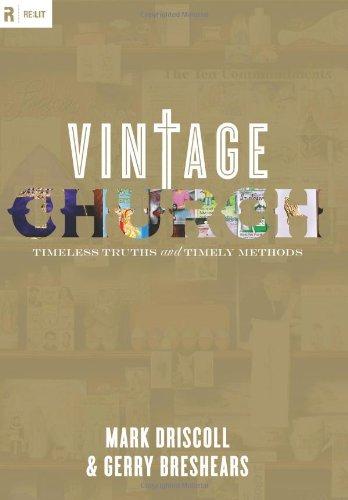 Vintage Church Timeless Truths And Timely Methods Re Lit Vintage Jesus
