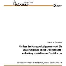 Einfluss der Nanopartikelgeometrie auf die Bruchzähigkeit und das Ermüdungsrissausbreitungsverhalten von Epoxidharzen (Technisch wissenschaftlicher Bericht)