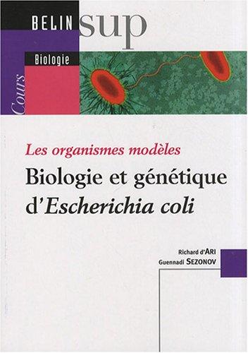 Biologie et génétique d'Escherichia coli : les organismes modèles / Richard d'Ari, Guennadi Sezonov.- Paris : Belin , DL 2008