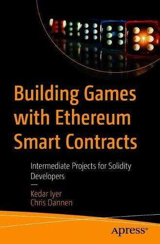 Building Games with Ethereum Smart Contracts: Intermediate Projects for Solidity Developers