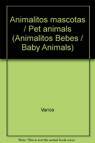 Animalitos mascotas/Pet animals (Animalitos Bebes/Baby Animals) por Varios
