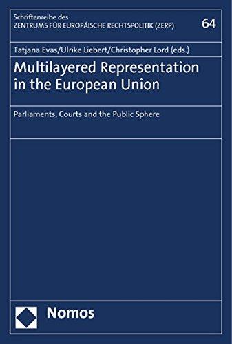 Multilayered Representation in the European Union: Parliaments, Courts and the Public Sphere (Schriftenreihe Des Zentrums Fur Europaische Rechtspolitik Der Universitat Bremen, Band 64)