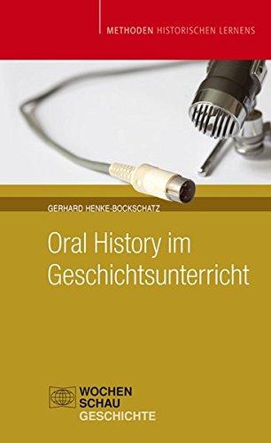 Oral History im Geschichtsunterricht (Methoden Historischen Lernens)