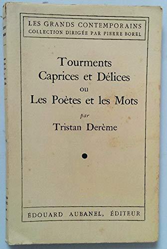Tourments Caprices et délices ou Les poètes et les mots