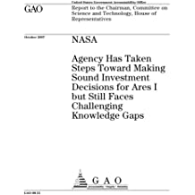 NASA  : agency has taken steps toward making sound investment decisions for Ares I but still faces challenging knowledge gaps