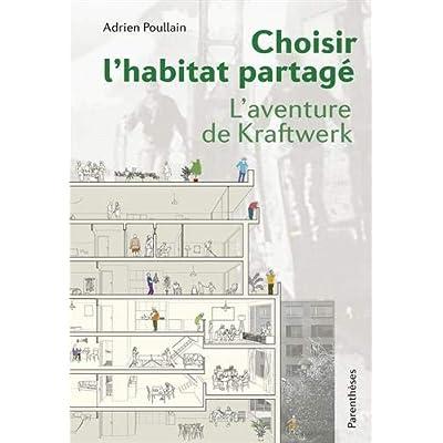 Choisir l'habitat partagé : L'aventure de Kraftwerk
