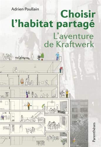 Choisir l'habitat partagé : L'aventure de Kraftwerk par Adrien Poullain