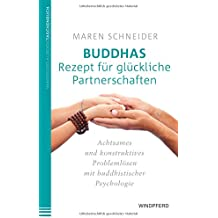 Buddhas Rezept für glückliche Partnerschaften: Achtsames und konstruktives Problemlösen mit buddhistischer Psychologie
